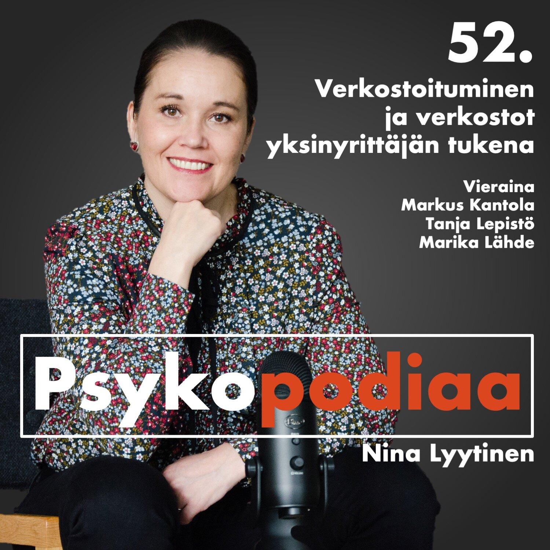 52. Verkostoituminen ja verkostot yksinyrittäjän tukena. Vieraina Markus Kantola, Tanja Lepistö ja Marika Lähde.