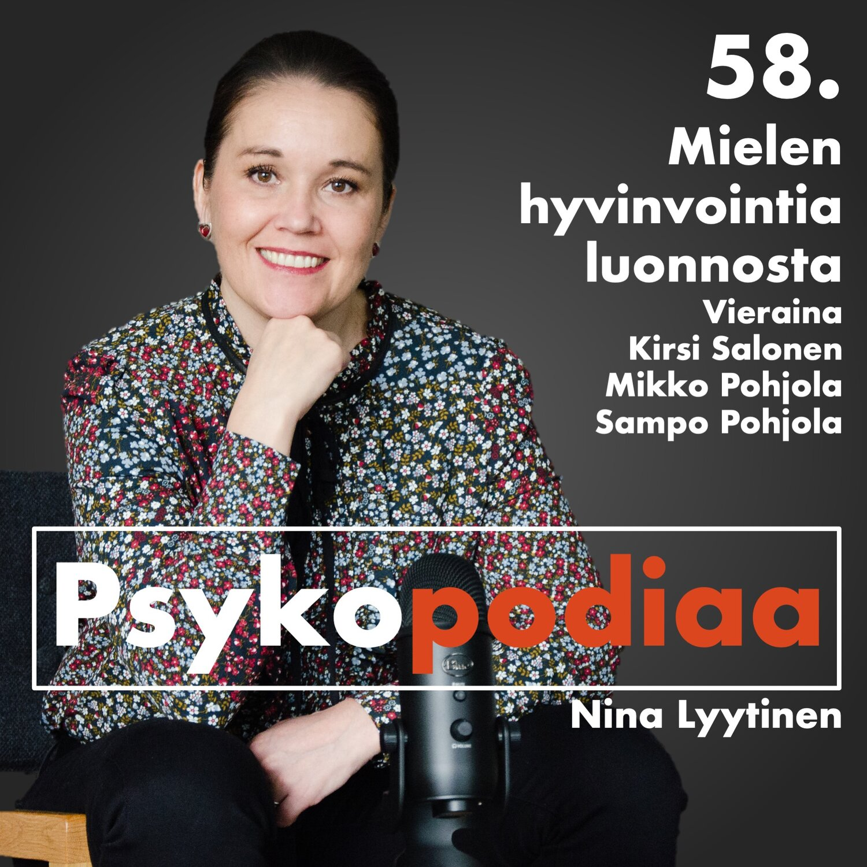 58. Mielen hyvinvointia luonnosta. Vieraina Kirsi Salonen, Mikko Pohjola ja Sampo Pohjola.