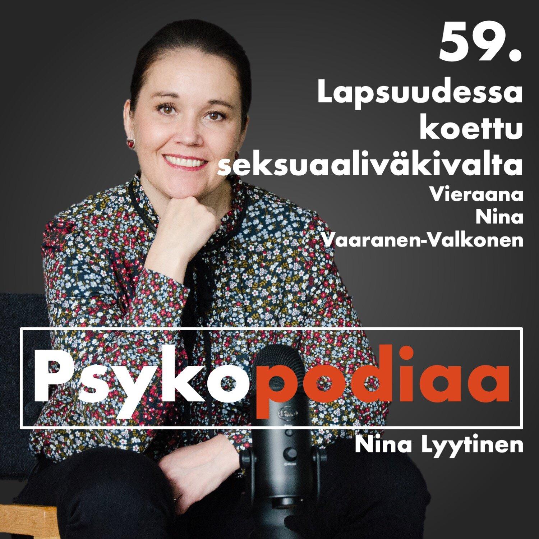 59. Lapsuudessa koettu seksuaaliväkivalta. Vieraana Nina Vaaranen-Valkonen.