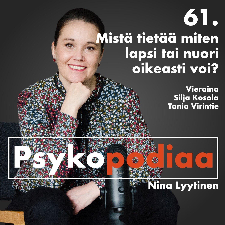 61. Mistä tietää miten lapsi tai nuori oikeasti voi? Vieraina Silja Kosola ja Tania Virintie.