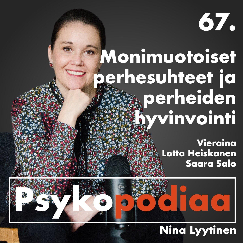 67. Monimuotoiset perhesuhteet ja perheiden hyvinvointi. Vieraina Lotta Heiskanen ja Saara Salo.