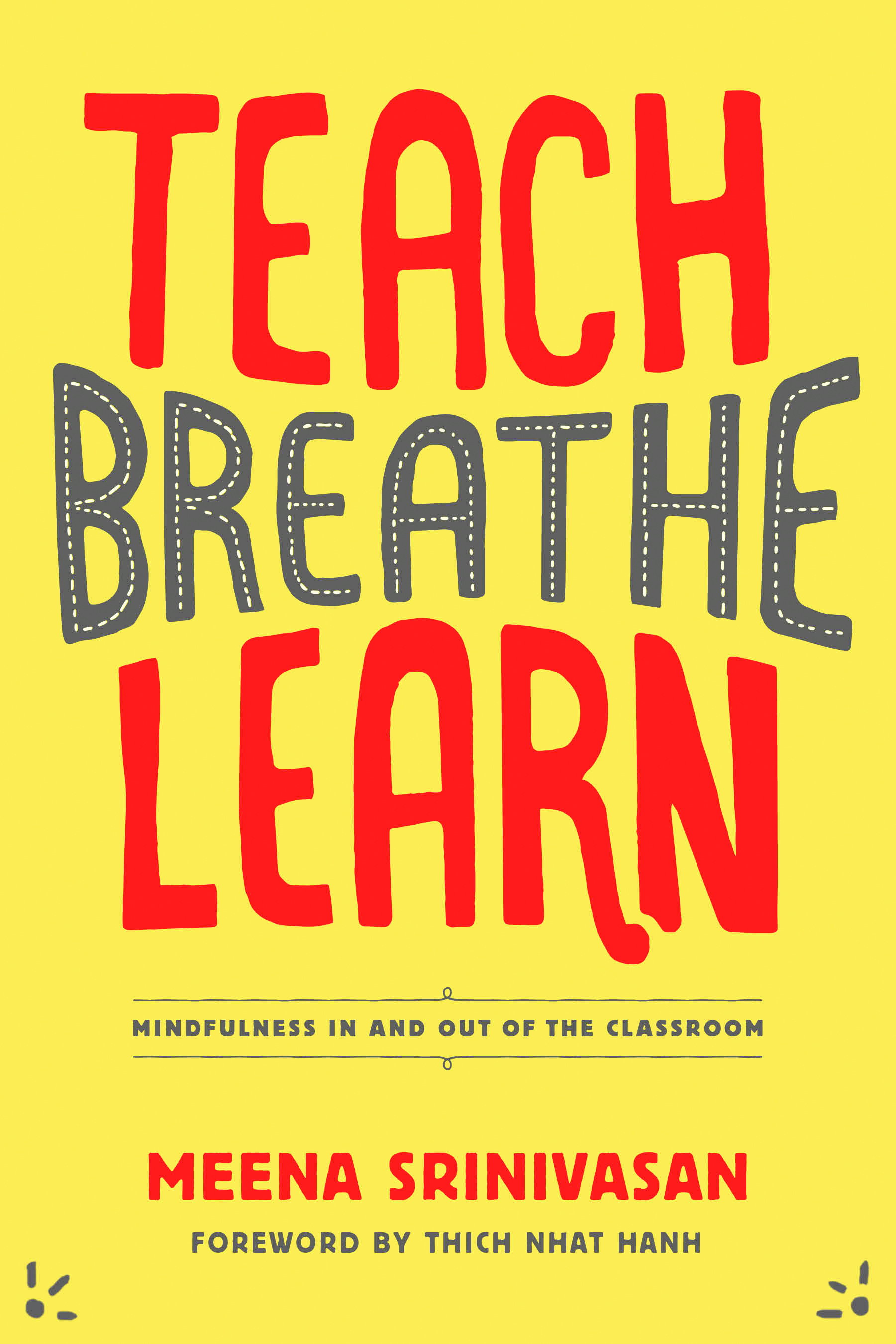 "- ""Meena is a precious ambassador of mindfulness, concretely showing us how to bring mindfulness to the 'front lines' of the classroom, the staffroom, and all throughout our day. The wisdom in this book is grounded in Meena's personal experience of applying mindfulness and compassion to respond rather than react to situations, in order to nurture what is best in us and in our students and skillfully take care of difficult moments."" - Thich Nhat Hanh, Nobel Peace Prize Nominee""Mindfulness offers a way for us to tap into the inner resilience, focus and wellbeing that are already inside us. Teach, Breathe, Learn is a key that unlocks this inner potential. This book makes mindfulness accessible for teachers everywhere and is a great resource for sharing mindfulness with young people. It is a helpful tool for parents and educators of all backgrounds. As an accomplished international educator and dedicated mindfulness practitioner, Meena Srinivasan brings these two worlds together in this compelling book, showing how to embed mindfulness into teaching and life."" - Congressman Tim Ryan"