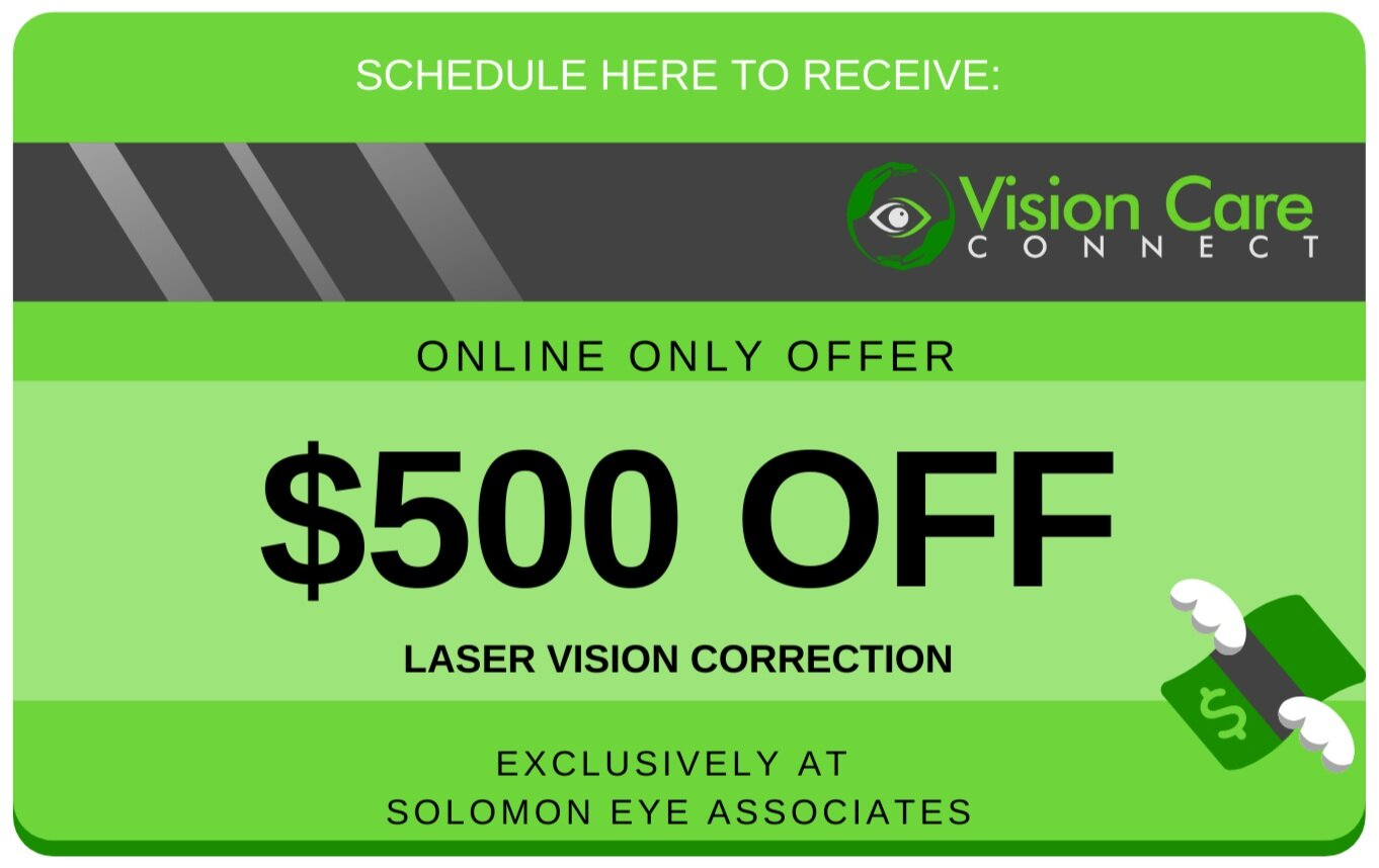 Voucher cannot be combined with any other offers. This offer is exclusively for Solomon Eye Associates. Voucher is valid for a limited time offering $500 ($250 per eye) off laser vision correction.