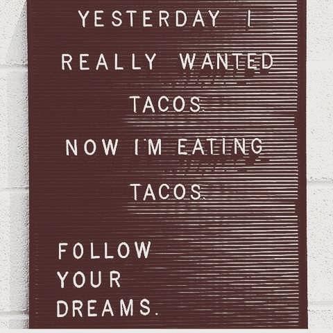 Follow your dreams. 🌮