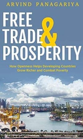 New Book,Free Trade and Prosperity: How Openness Helps the Developing Countries Grow Richer and Combat Poverty - Arguments for protection and against free trade have seen a revival in developed countries such as the United States and Great Britain as well as developing countries such as India. Given the clear benefits trade openness has brought everywhere, this is a surprising development. The benefits of free trade are especially great for emerging market economies.Free Trade and Prosperity offers the first full-scale defense of pro-free-trade policies with developing countries at its center. Arvind Panagariya, a professor at Columbia University and former top economic advisor to the government of India, supplies a historically informed analysis of many longstanding but flawed arguments for protection. He starts with an insightful overview of the positive case for free trade, and then closely examines the various contentions of protectionists. One protectionist argument is that