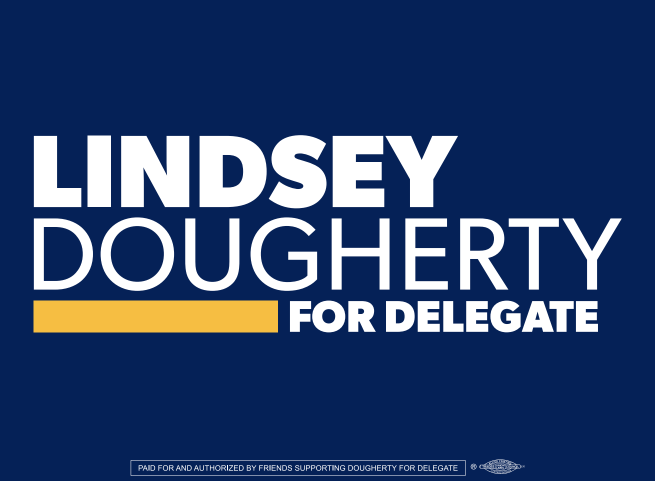 - Sign up below to reserve your Lindsey Dougherty for Delegate Yard Sign. We'll hand deliver the sign to your door.