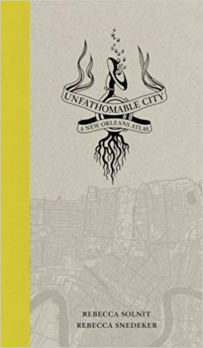 Unfathomable City: A New Orleans Atlas - Anne Phyfe's sister Rebecca Snedeker edited Unfathomable City: A New Orleans Atlas with the author Rebecca Solnit. It is the quintessential guide to New Orleans, shared through 22 essays and 22 maps.