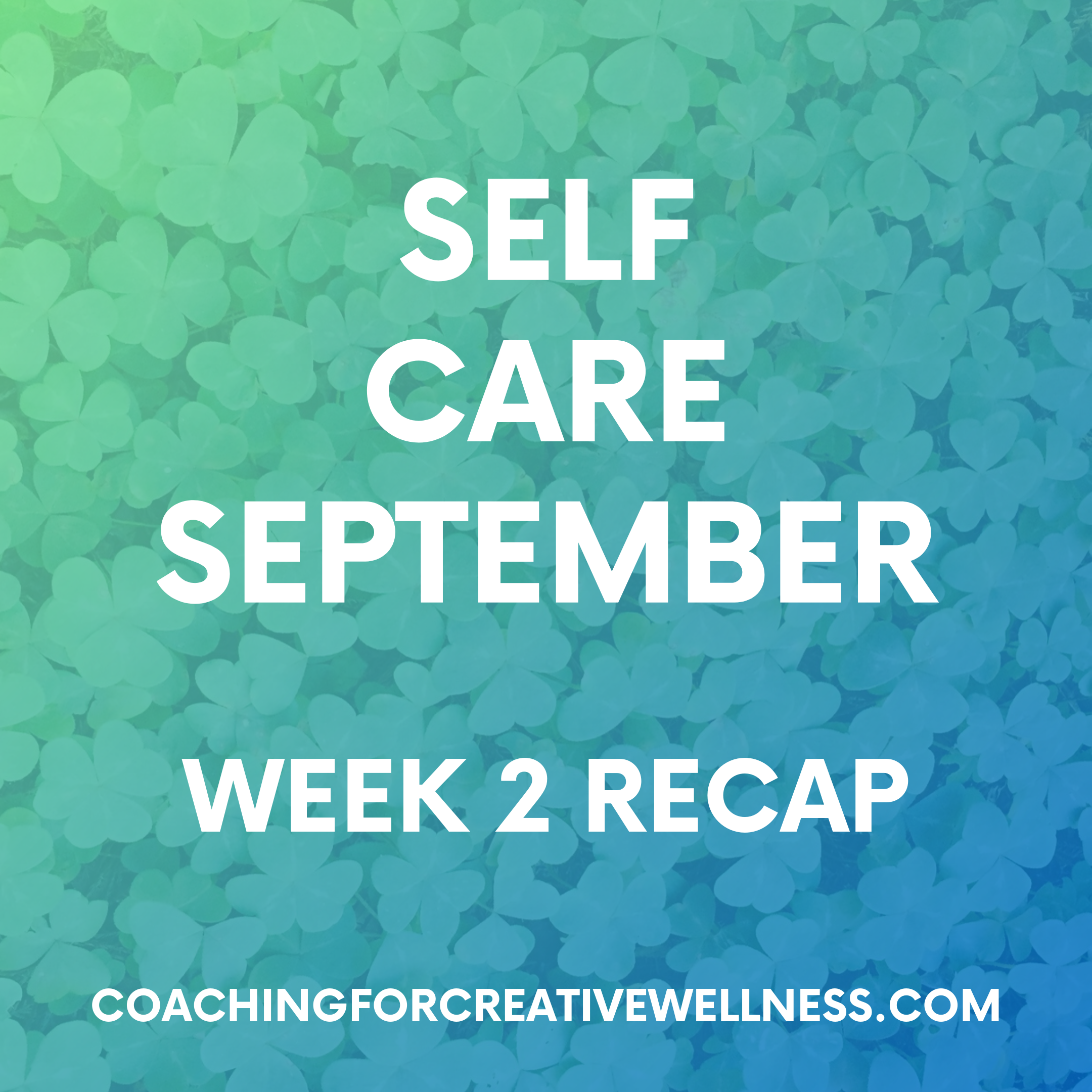 Coaching-for-Creative-Wellness-Self-Care-September-Wk2-recap.png