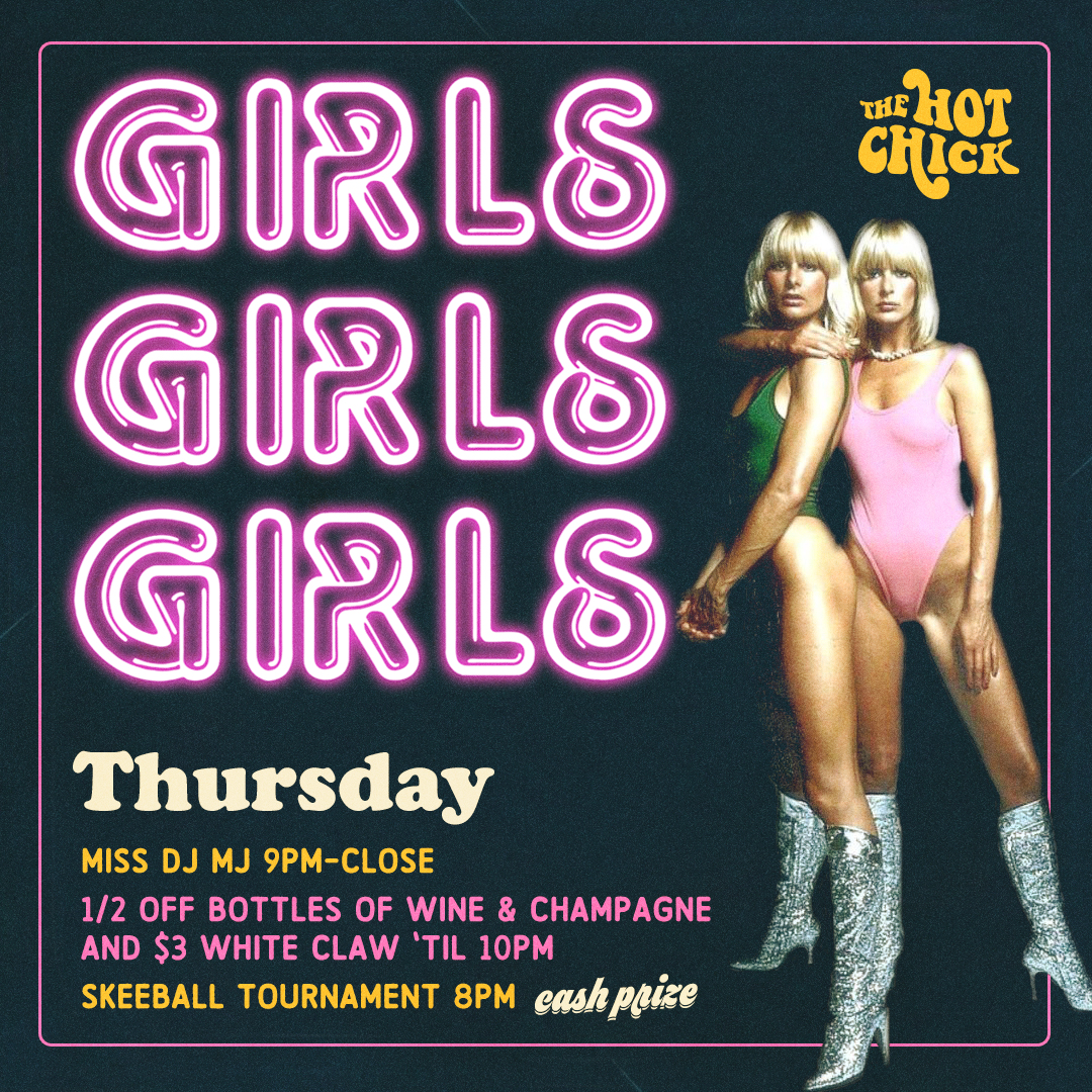 Girls Girls GirlsThursday - 1/2 OFF Bottles of Wine & Champagneand $3 White Claw 'til 10pmSkeeball Tournament • 8pm
