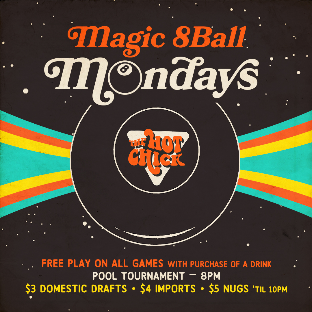 Magic 8BallMonday - Free Play On All Games(with purchase of a drink)$3 Domestic Drafts • $4 Imports • $5 Nugs'til 10pmPool Tournament • 8pm