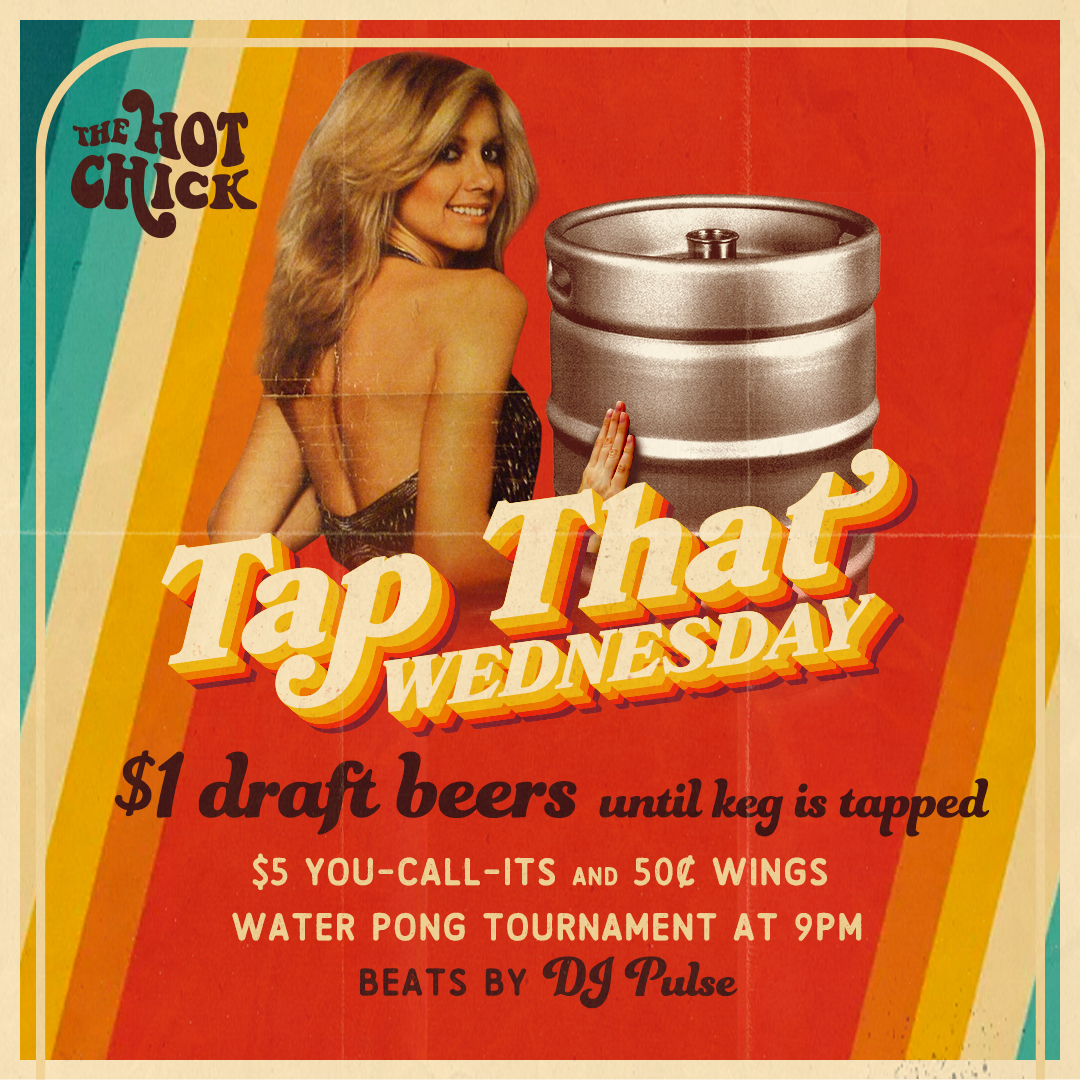 Tap ThatWednesday - $1 Draft Beers 'til the keg is tapped$5 You-Call-Its & 50¢ Wings 'til 10pmWater Pong Tournament • 9pm