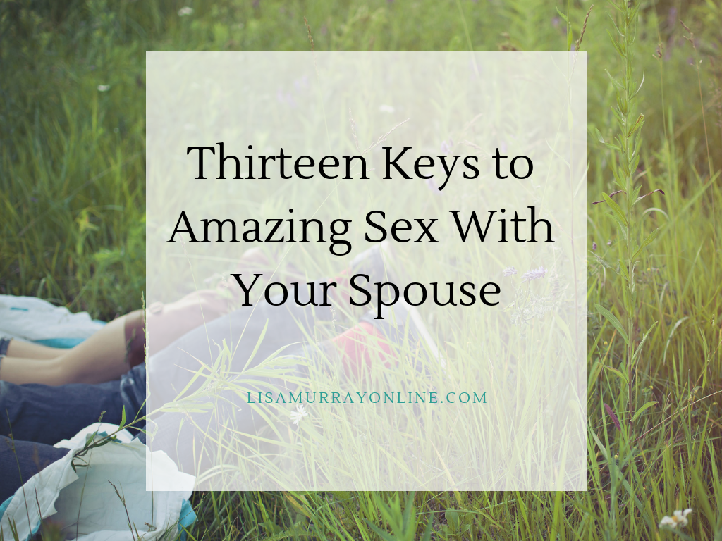 Thirteen Keys To Amazing Sex With Your Spouse