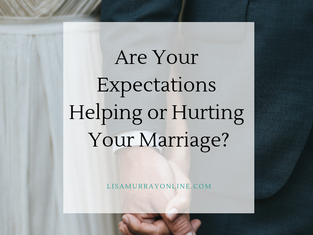 Are You Expectations Helping or Hurting Your Marriage?