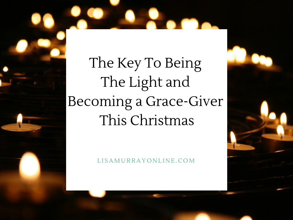 The Key To Being The Light and Becoming a Grace-Giver This Christmas