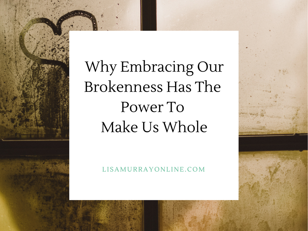 image.pngWhy Embracing Our Brokenness Is Necessary For Us To Be Whole