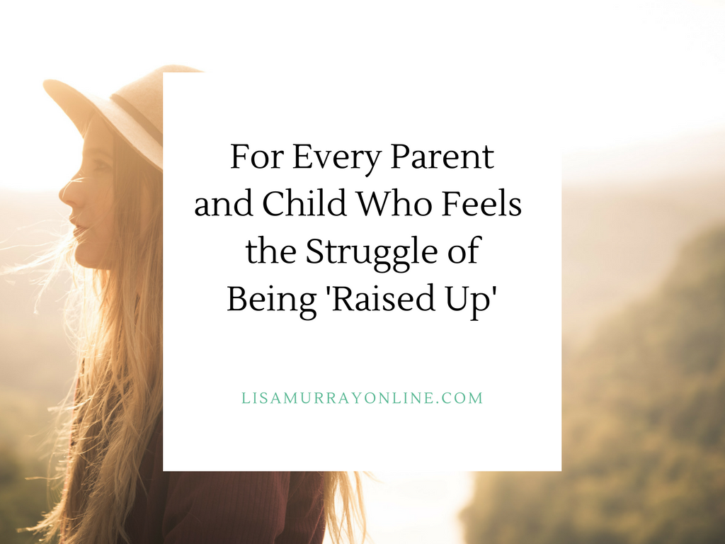 For Every Parent and Child Who Feels The Struggle of Being 'Raised Up'