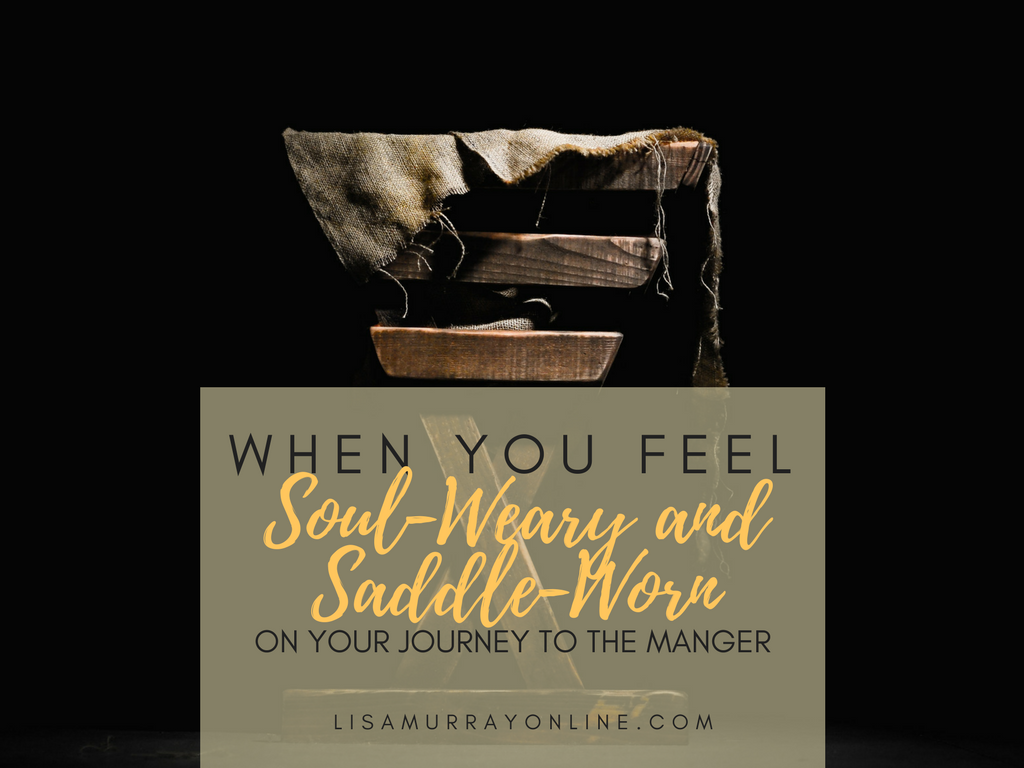 When You Feel Soul-Weary and Saddle-Worn On Your Journey To The Cross