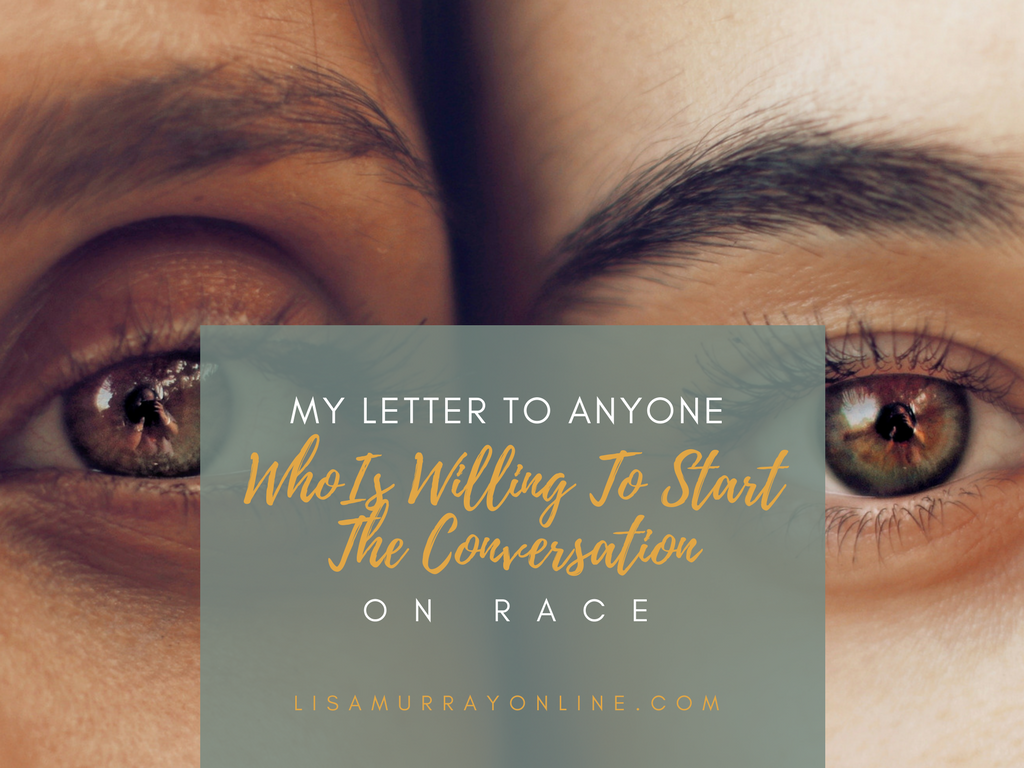 My Letter To Anyone Who Is Willing To Start The Conversation on Race