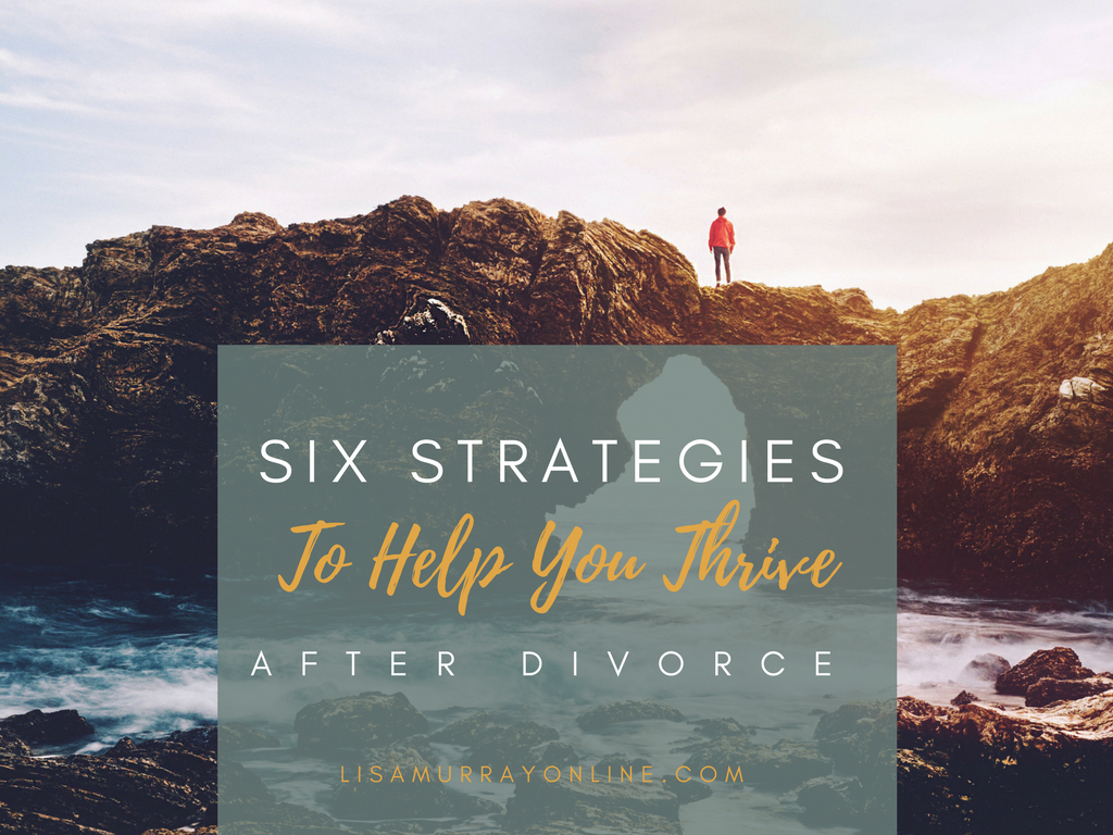 Six Strategies To Help You Thrive After Divorce