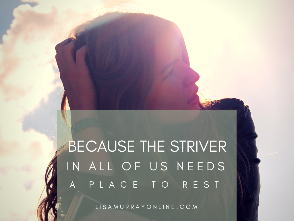 Because The Striver In All Of Us Needs a Place To Rest
