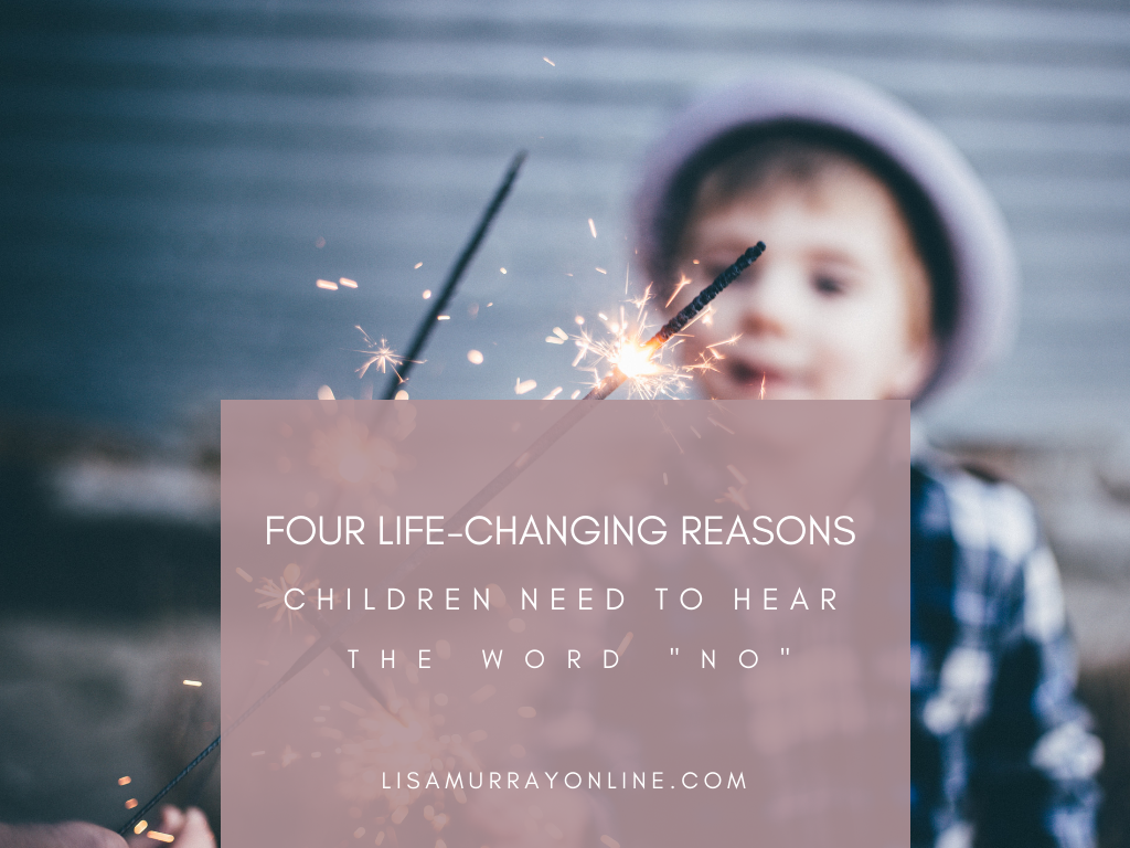 "Four Life-Changing Reasons Children Need To Hear the Word ""No"""