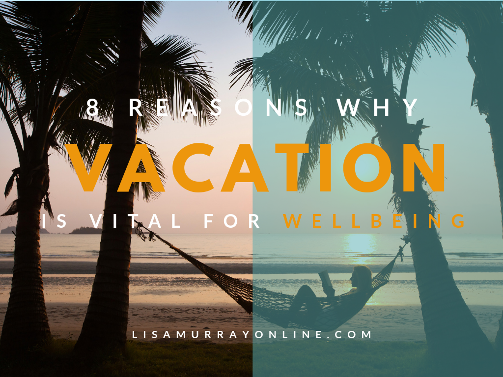 8 Reasons Why Vacation Is Vital For Wellbeing