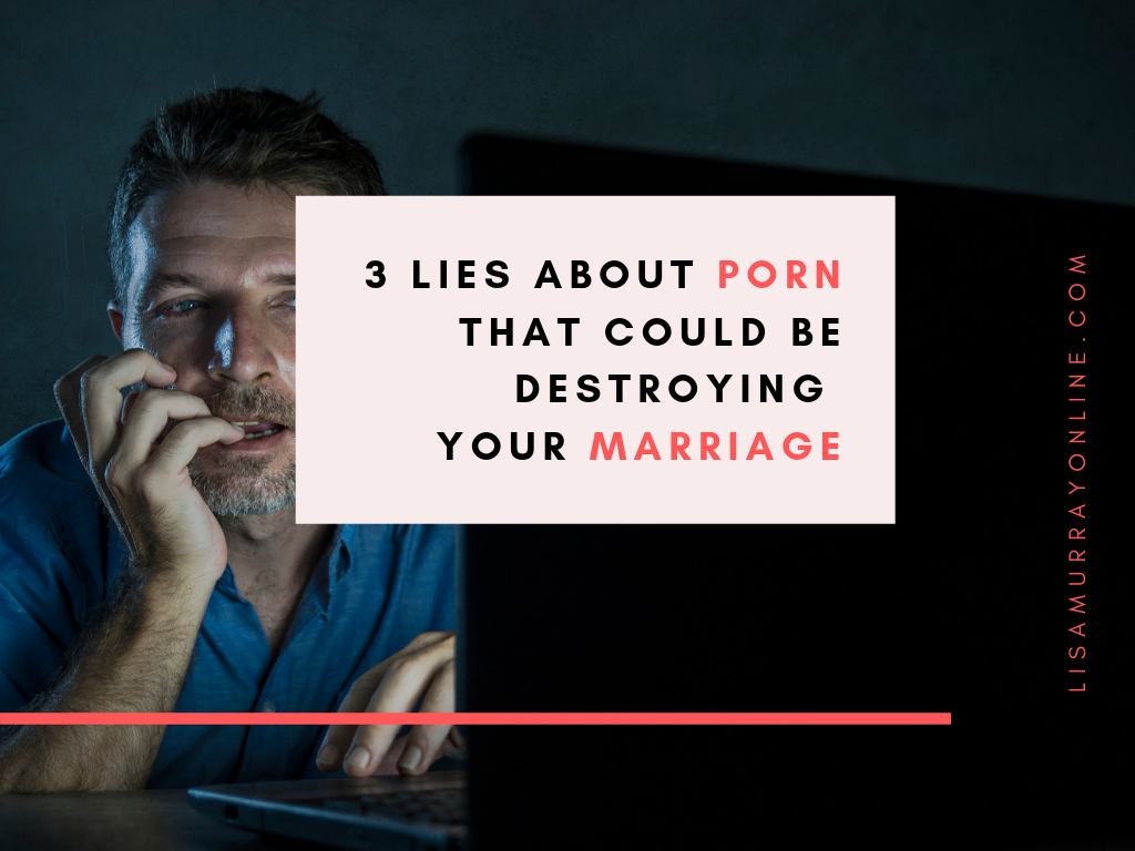 3 Lies About Pornography That Could Be Destroying Your Marriage