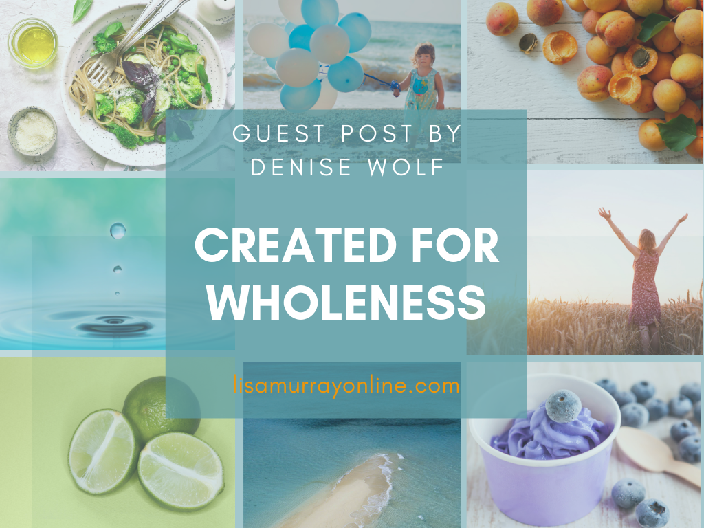 Created for Wholeness - Guest Post by Denise Wolf