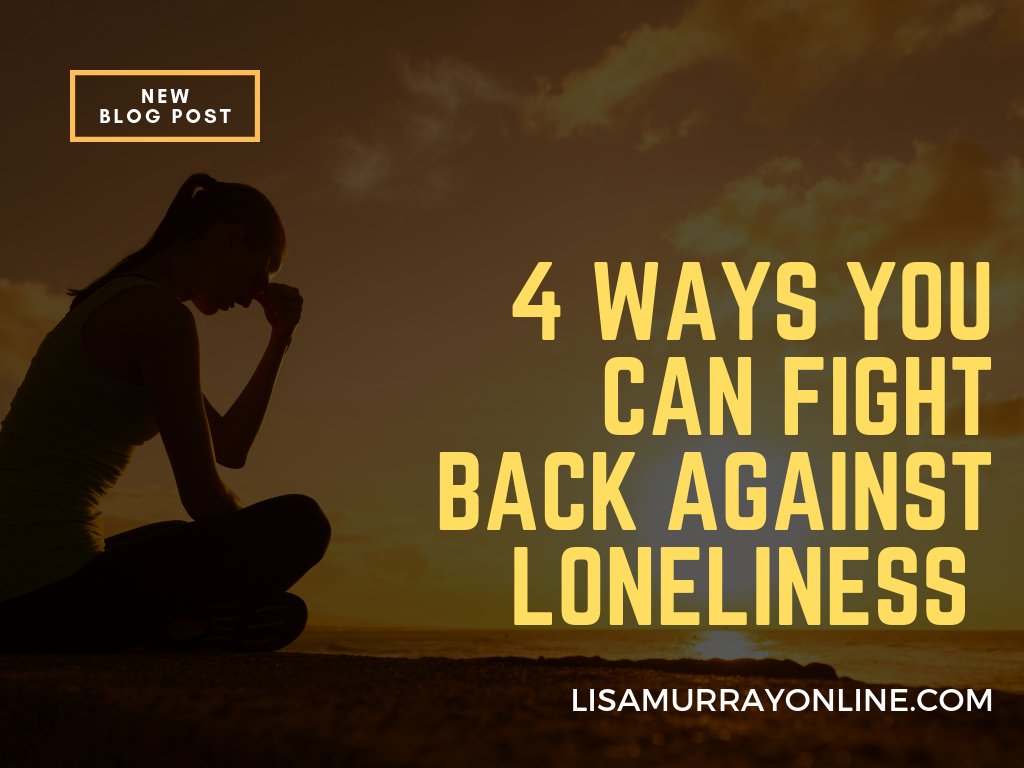 4 Ways You Can Fight Back Against Loneliness