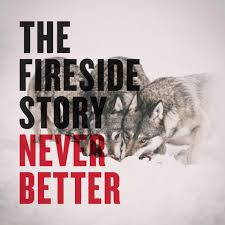 The Fireside Story - Never Better