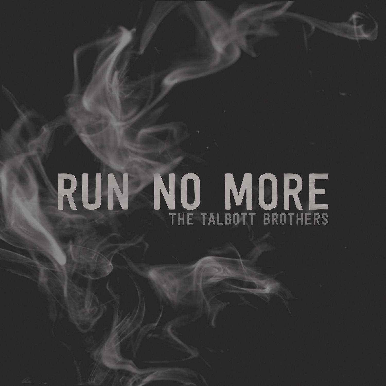 The Talbott Brothers - Run No More Single