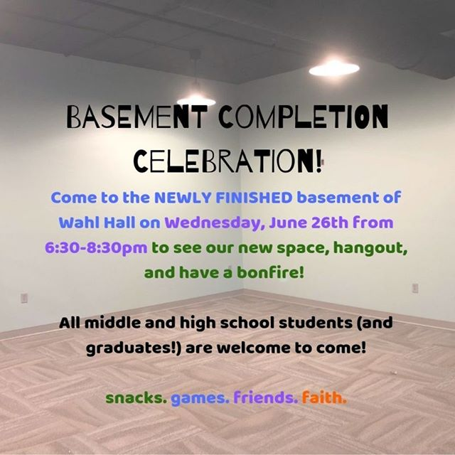 What's this?? The newly renovated Wahl Hall Basement is almost complete!! Mark your calendars for Wednesday, June 26th as we celebrate our new space! All middle and high school students are welcome to come hangout from 6:30-8:30pm for snacks, games, friends, and faith!