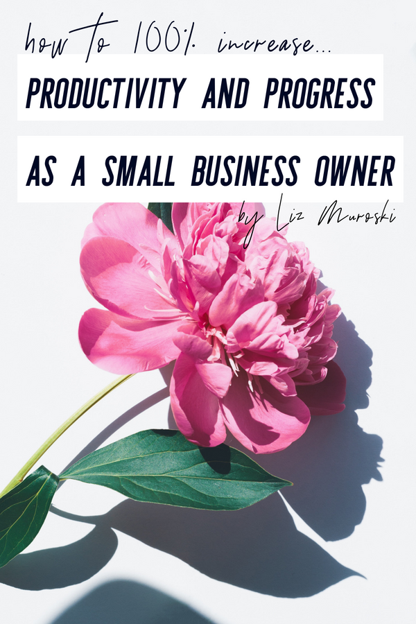 How to 100% increase your progress and productivity as a small business owner