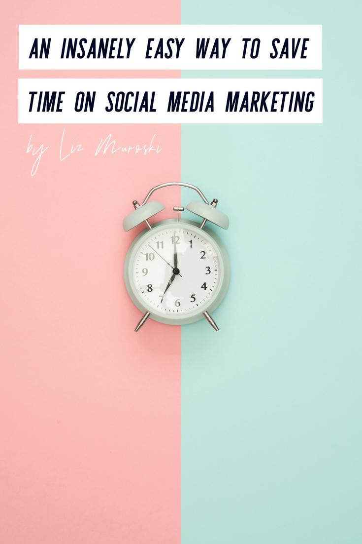 An Insanely Easy Way to Save Time on Social Media Marketing by Liz Muroski Media