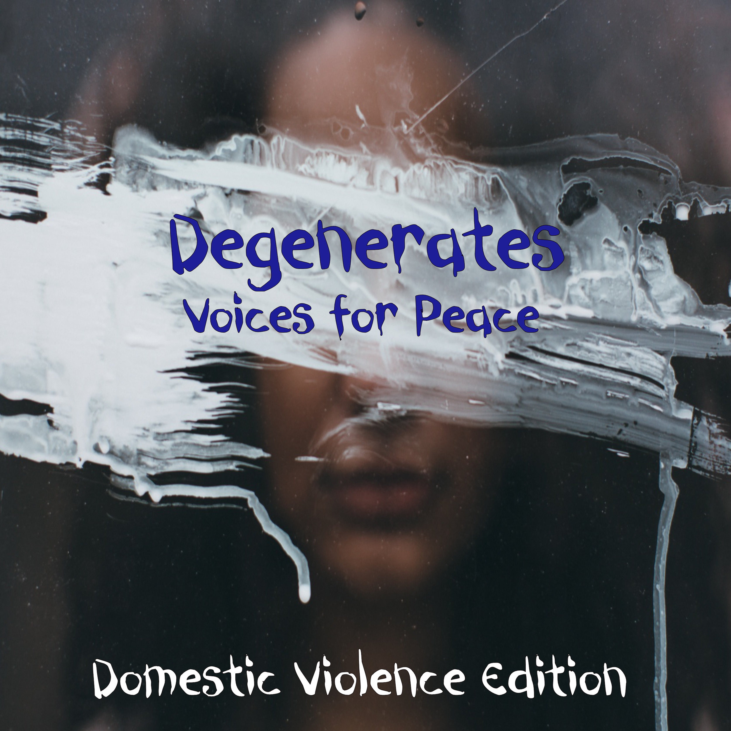 Degenerates: Voices for Peace    Domestic Violence Edition