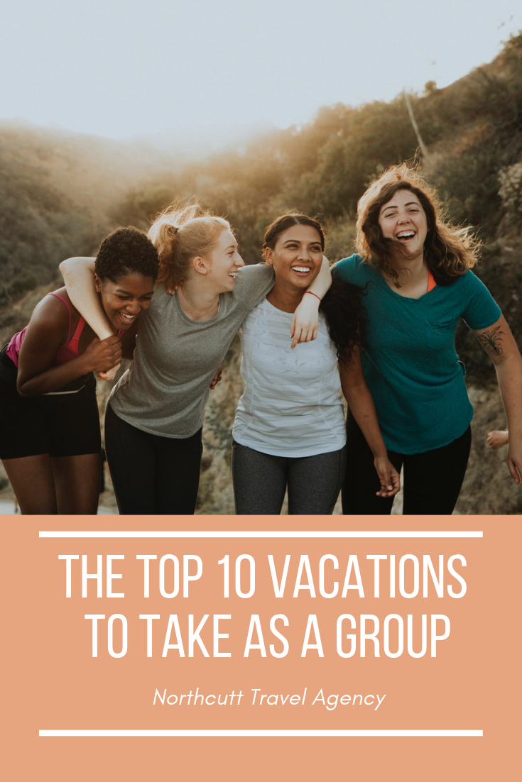 Northcutt Travel Agency The Top 10 Vacations to Take as a Group
