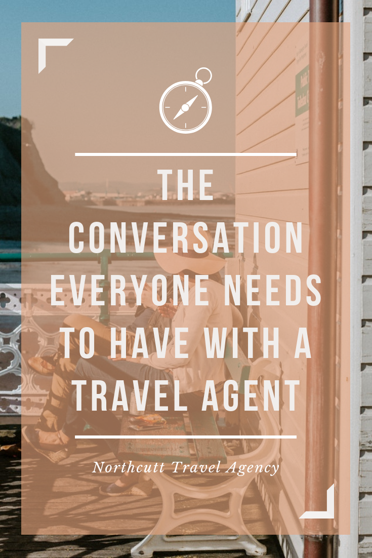 The Conversation Everyone Needs to Have with Their Travel Agent Northcutt Travel Agency Shayla Northcutt
