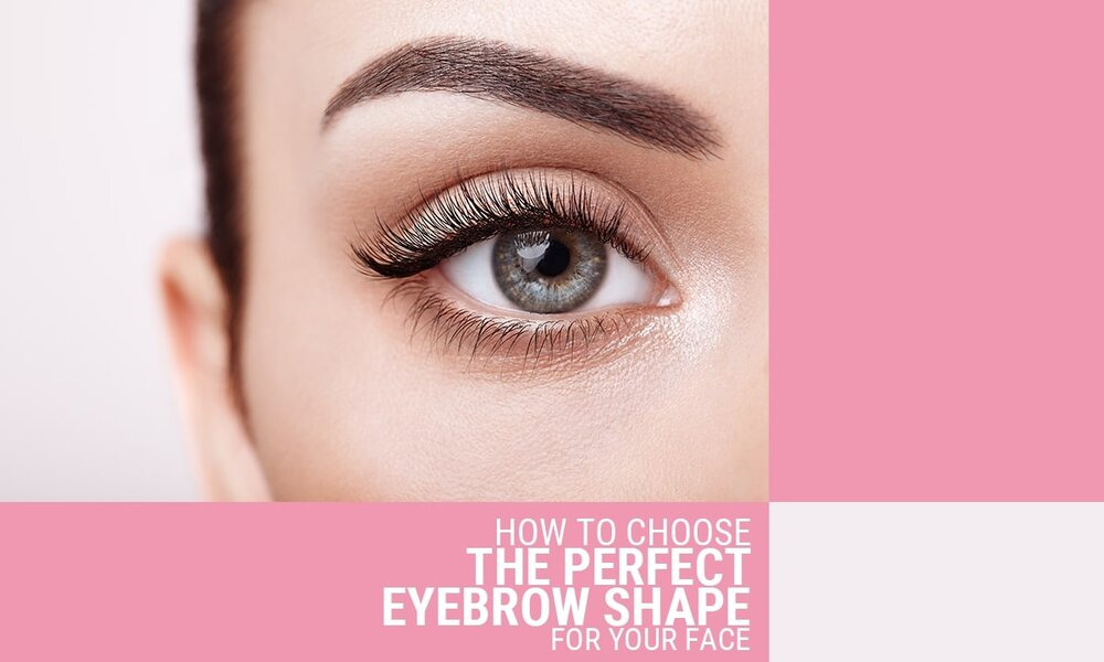 How to Choose the Perfect Eyebrow Shape for your Face