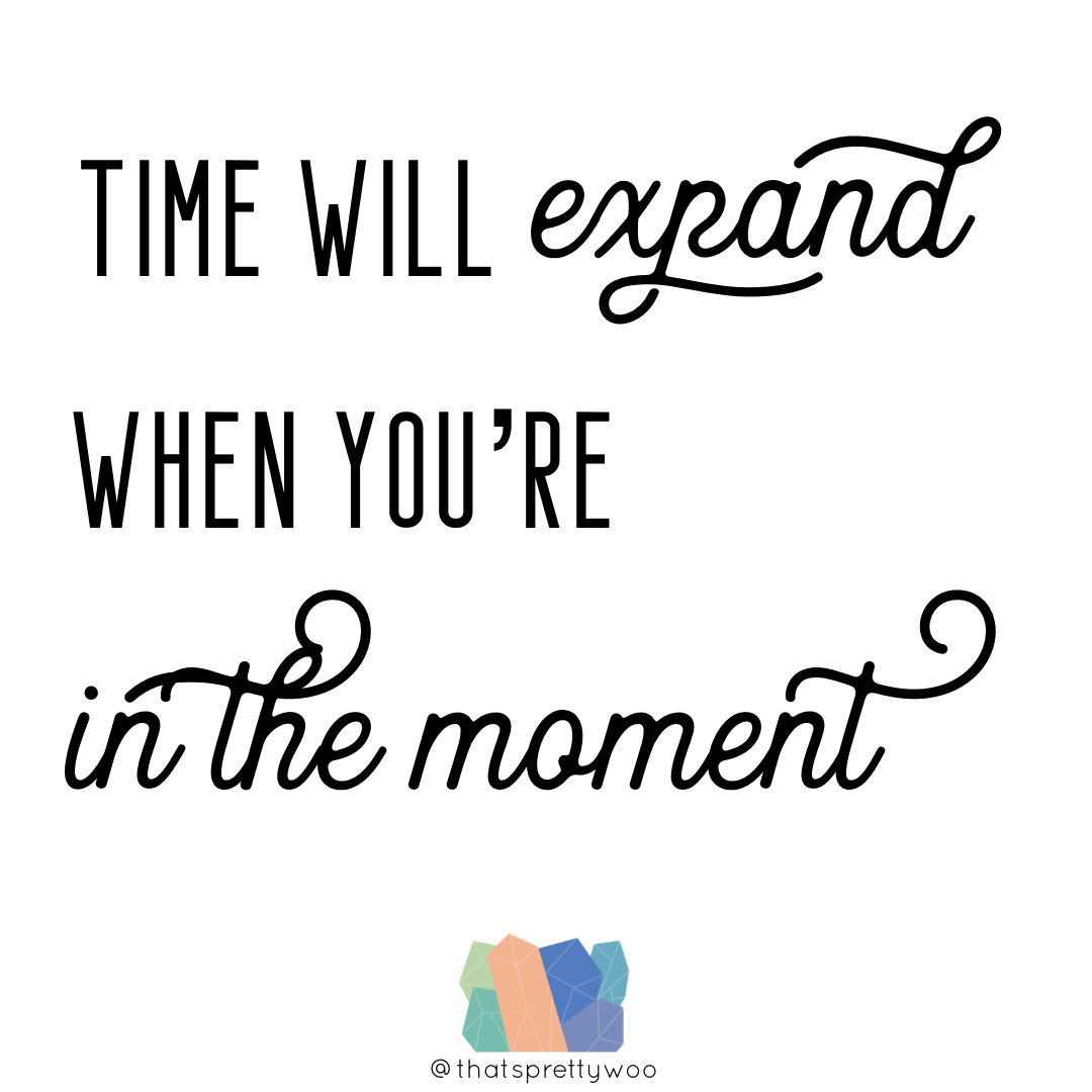 That's Pretty Woo - Time Will Expand When You're In The Moment.png