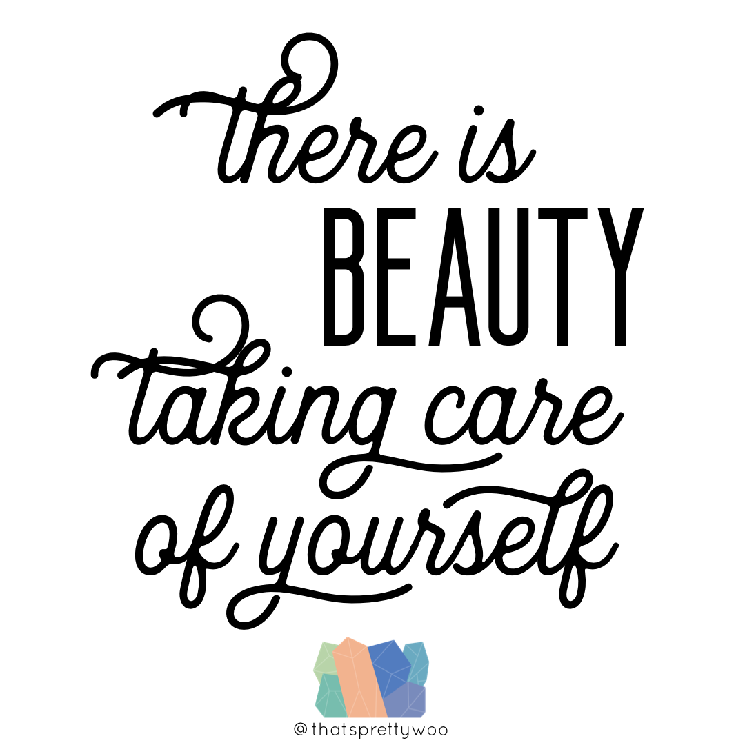 There is beauty in taking care of yourself.