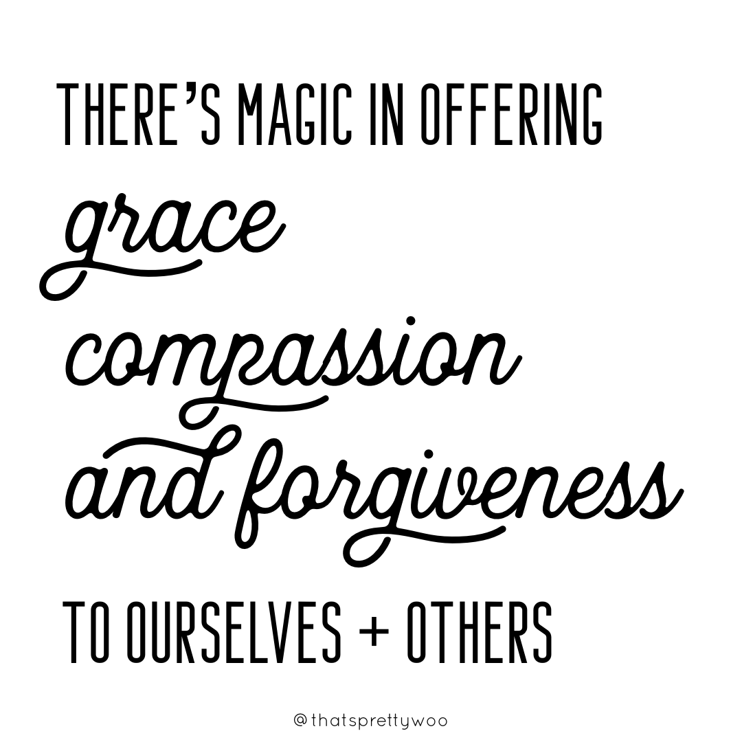 There's magic in offering grace, compassion, and forgiveness to ourselves + others.