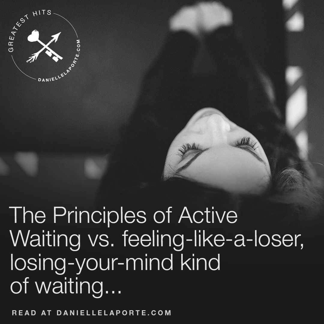 danielle-laporte-the-principles-of-active-waiting-vs-feeling-like-a-loser-losing-your-mind-kind-of-waiting-vs-losing-your-mind-2.png