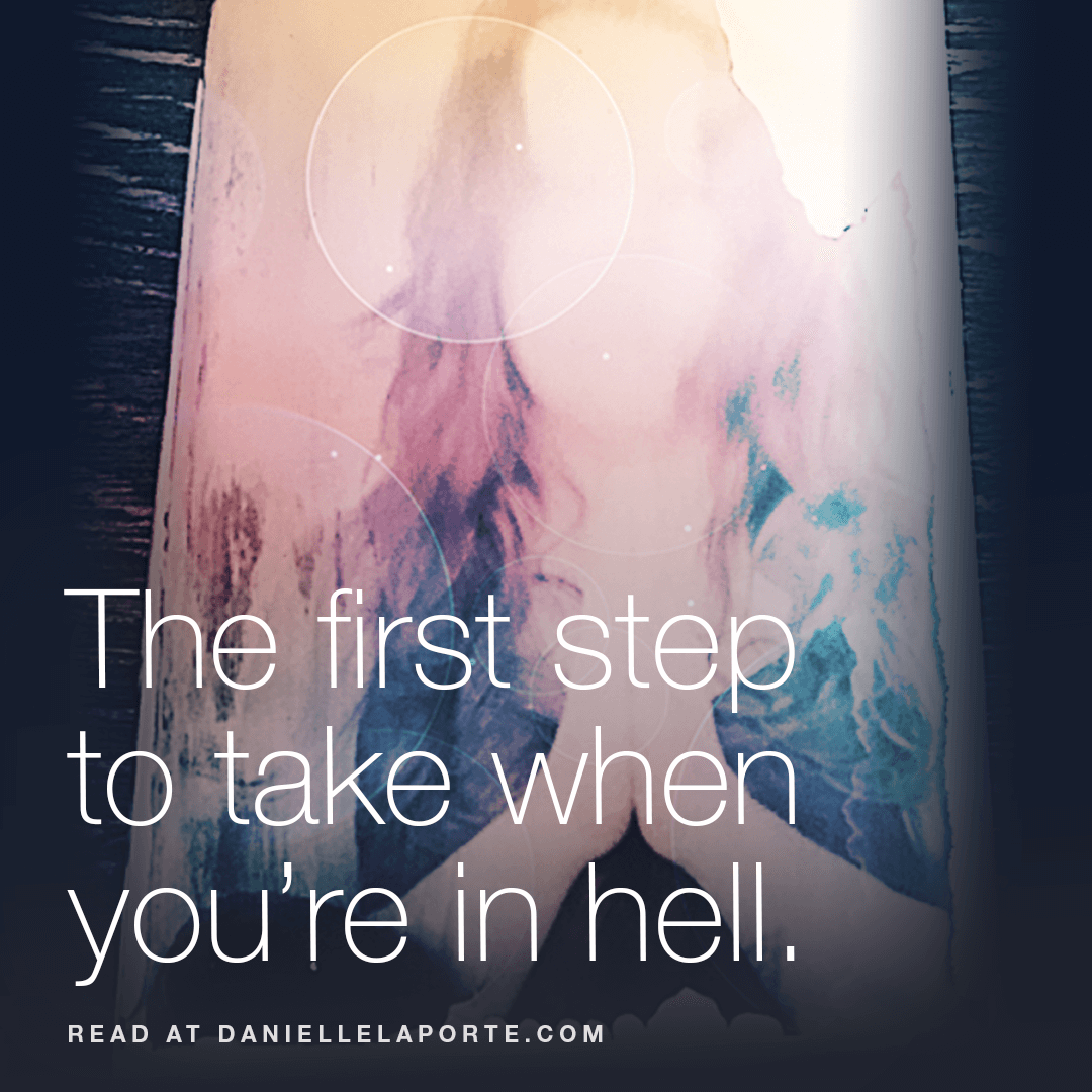 danielle-laporte-the-first-step-to-take-when-you're-in-hell-Danielle-LaPorte-post.png