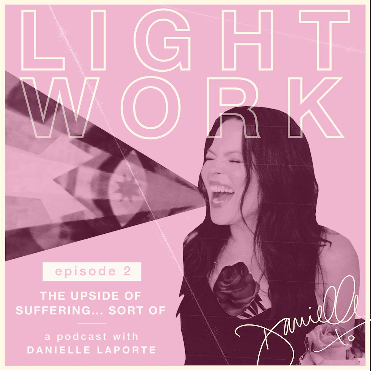 The-Upside-of-suffering-DanielleLaporte.LightWork.Episode2_EmailHeader.2.1200x1200