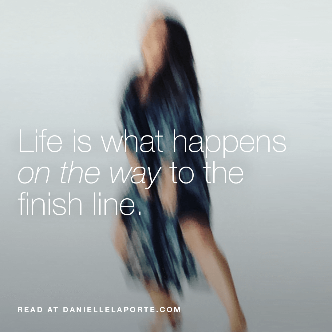Danielle-Laporte-Life-is-what-happens-on-the-way-to-the-finish-line-Social-@2x-.png
