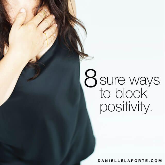 Danielle-LaPorte-8-sure-ways-block-positivity.jpg