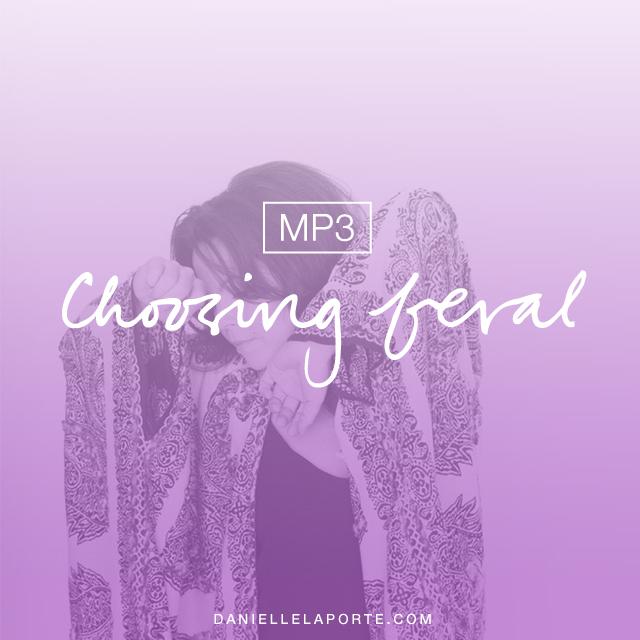 Danielle-LaPorte-choosing-feral.jpg