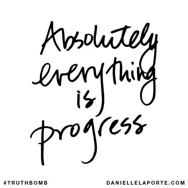 Absolutely everything is progress. - truthbomb-4.png