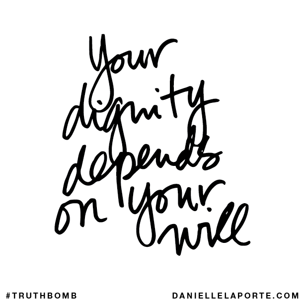 Your dignity depends on your will..png