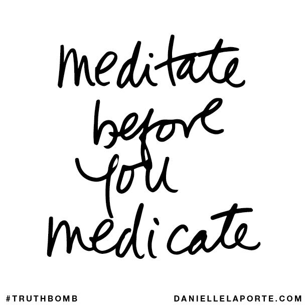 Meditate before you medicate..png